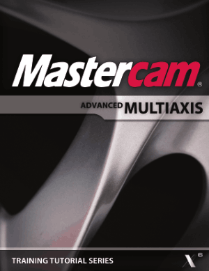 Mastercam X6 Advanced Multiaxis Training Tutorial